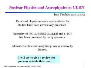 Nuclear Physics and Astrophysics at CERN Isao Tanihata