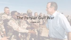 The Persian Gulf War Chapter 33 5 The