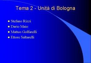 Tema 2 Unit di Bologna Stefano Rizzi l