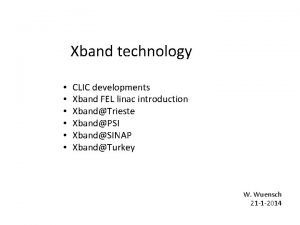 Xband technology CLIC developments Xband FEL linac introduction