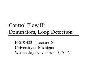 Control Flow II Dominators Loop Detection EECS 483