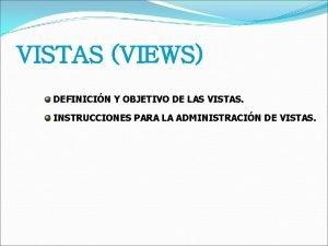 VISTAS VIEWS DEFINICIN Y OBJETIVO DE LAS VISTAS