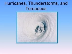 Hurricanes Thunderstorms and Tornadoes What is a hurricane