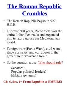 The Roman Republic Crumbles The Roman Republic began