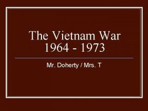 The Vietnam War 1964 1973 Mr Doherty Mrs