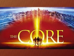 BUILDING THE CORECORPS WHAT IS THE CORE CORE