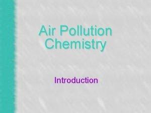 Air Pollution Chemistry Introduction Air Pollutants Carbon monoxide
