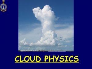 CLOUD PHYSICS COVERAGE General aspects of cloud precipitation