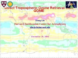 Direct Tropospheric Ozone Retrieval from GOME Xiong Liu