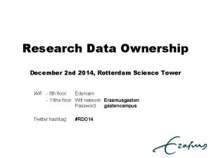 Research Data Ownership December 2 nd 2014 Rotterdam