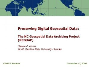 Preserving Digital Geospatial Data The NC Geospatial Data