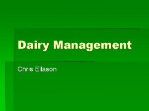 Dairy Management Chris Ellason 4 groups of dairy