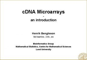 c DNA Microarrays an introduction Henrik Bengtsson hbmaths