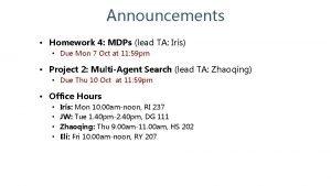 Announcements Homework 4 MDPs lead TA Iris Due