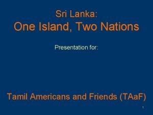 Sri Lanka One Island Two Nations Presentation for