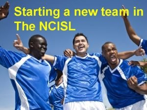 Starting a new team in The NCISL Starting
