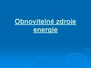 Obnoviteln zdroje energie vod Mezi obnovitelnmi zdroji nalezneme