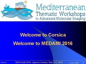 Welcome to Corsica Welcome to MEDAMI 2016 May