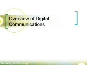 Overview of Digital Communications Succeeding with Technology Digital