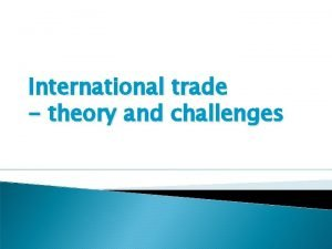 International trade theory and challenges Extra credit opportunity