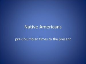 Native Americans preColumbian times to the present terminology