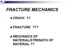 FRACTURE MECHANICS n CRACK n FRACTURE n MECHANICS