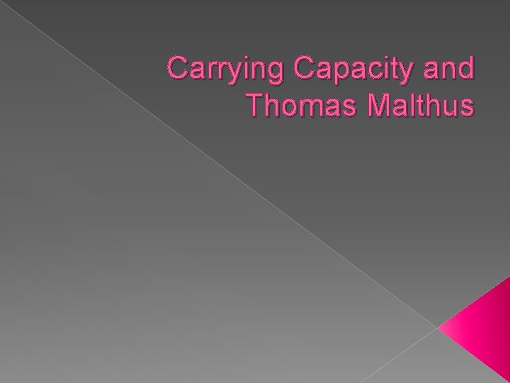 Carrying Capacity and Thomas Malthus Carrying Capacity Carrying