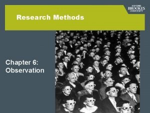 Research Methods Chapter 6 Observation ObservationParticipation continuum OBSERVATION