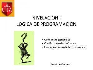 NIVELACION LOGICA DE PROGRAMACION Conceptos generales Clasificacin del