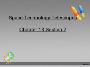 Space Technology Telescopes Chapter 18 Section 2 Telescopes
