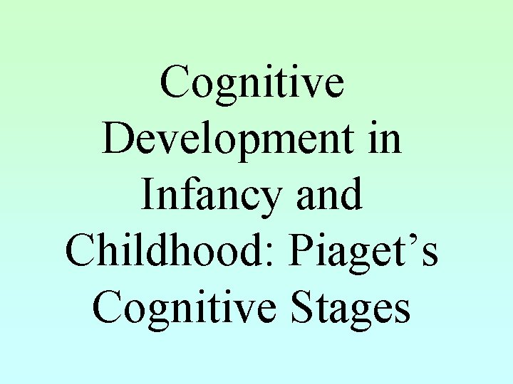 Cognitive Development in Infancy and Childhood Piagets Cognitive