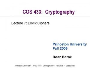 COS 433 Cryptography Lecture 7 Block Ciphers Princeton