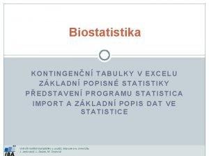 Biostatistika KONTINGENN TABULKY V EXCELU ZKLADN POPISN STATISTIKY
