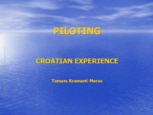 PILOTING CROATIAN EXPERIENCE Tamara Kramari Maras However well