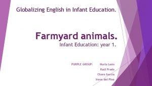 Globalizing English in Infant Education Farmyard animals Infant