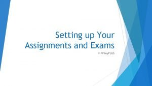 Setting up Your Assignments and Exams In Wiley