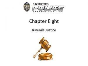 Chapter Eight Juvenile Justice Juvenile Justice System The