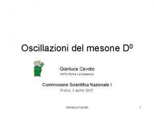 Oscillazioni del mesone D 0 Gianluca Cavoto INFN