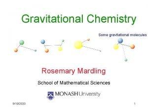 Gravitational Chemistry Some gravitational molecules Rosemary Mardling School