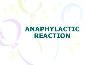 ANAPHYLACTIC REACTION ANAPHYLACTIC SHOCK DEFINED Acute systemic hypersensitivity