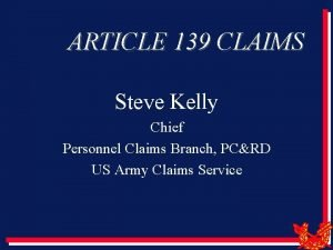 ARTICLE 139 CLAIMS Steve Kelly Chief Personnel Claims