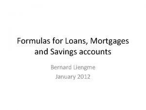 Formulas for Loans Mortgages and Savings accounts Bernard