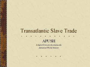 Transatlantic Slave Trade APUSH Adapted from piccle ed