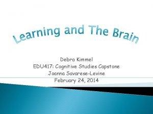 Debra Kimmel EDU 417 Cognitive Studies Capstone Joanna