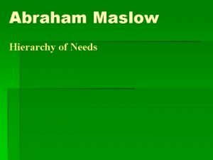 Abraham Maslow Hierarchy of Needs His Theory One