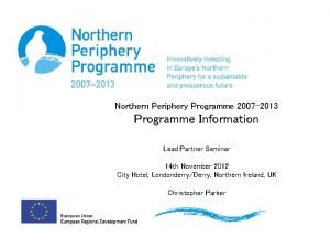 Northern Periphery Programme 2007 2013 Programme Information Lead