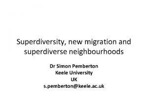 Superdiversity new migration and superdiverse neighbourhoods Dr Simon