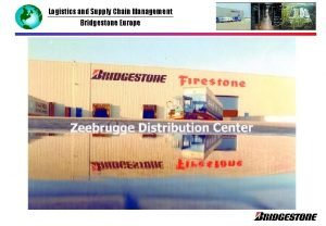 Logistics and Supply Chain Management Bridgestone Europe Logistics