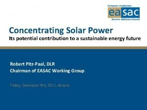 Concentrating Solar Power Its potential contribution to a