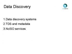 Data Discovery 1 Data discovery systems 2 TDS
